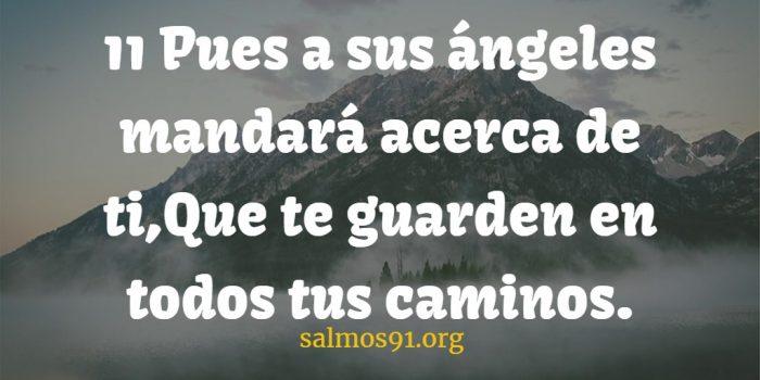 pues a sus ángeles mandará cerca de ti