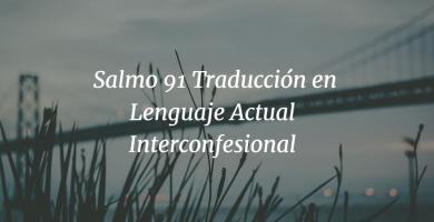 Salmo 91 Traducción en Lenguaje Actual Interconfesional